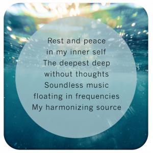 Rest and peace, in my inner self, The deepest deep, without thoughts, Soundless music, floating in frequencies, My harmonizingsource